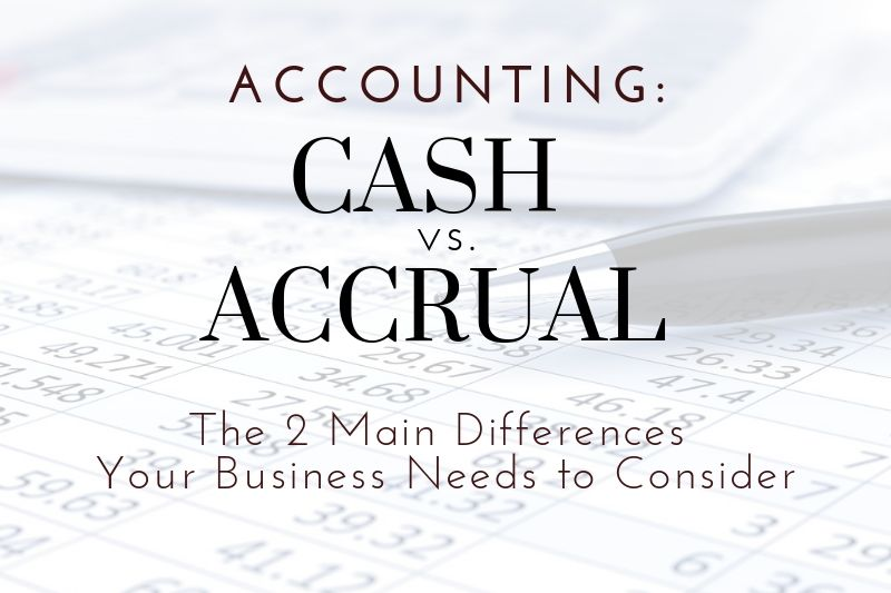 Cash vs. Accrual Accounting: Two Main Differences For North Texas Businesses To Consider